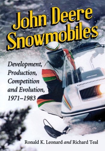 John Deere Snowmobiles: Development, Production, Competition and Evolution, 1971-1983 by Ronald K. Leonard (2014-01-24)