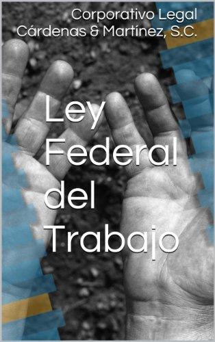 Ley Federal del Trabajo (México) por Congreso de la Unión