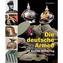 Die deutsche Armee im Ersten Weltkrieg: Uniformierung und Ausrüstung - 1914 bis 1918