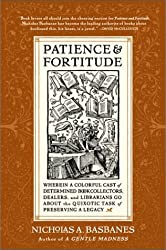 Patience & Fortitude: Wherein a Colorful Cast of Determined Book Collectors, Dealers, and Librarians Go About the Quixotic Task of Preserving a Legacy