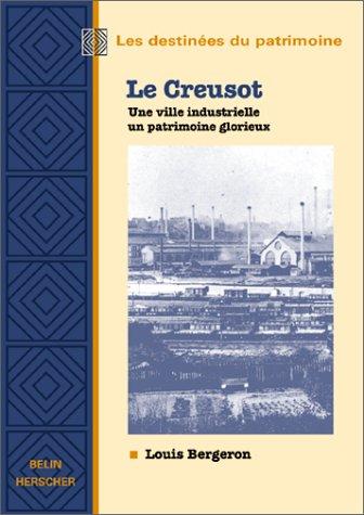 Le Creusot : le déchirement d'un patrimoine glorieux par Louis Bergeron