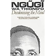 Decolonising the Mind: The Politics of Language in African Literature (Studies in African Literature) (Studies in African Literature (Paperback))