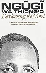 Decolonising the Mind: The Politics of Language in African Literature (Studies in African Literature)