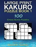 Large Print Kakuro Puzzle Book 1: 100 Cross Sums Puzzles