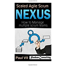 Scaled Agile Scrum: Nexus: How to Manage multiple scrum teams (scaled agile, scrum master, scrum of scrums, agile software development, agile program management) by Paul Vii (2016-09-01)