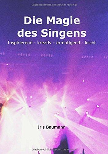 Die Magie des Singens: Inspirierend - kreativ - ermutigend - - Singen Magie Et