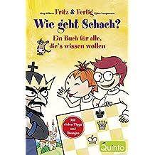 Fritz und Fertig: Wie geht Schach?: Ein Buch für alle, die's wissen wollen (Fritz & Fertig/Schach lernen)