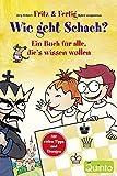 Fritz und Fertig: Wie geht Schach?: Ein Buch für alle, die's wissen wollen (Fritz & Fertig / Schach lernen)