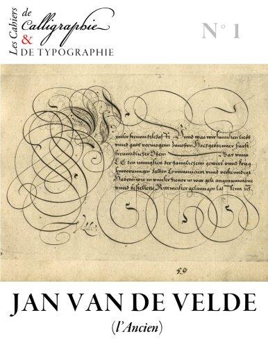 Les Cahiers de calligraphie et de typographie - Jan Van de Velde dit l'Ancien: Volume 1