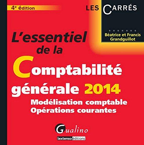 L'Essentiel de la comptabilité générale 2014 - T1. Modelisation comptable et opérations courantes