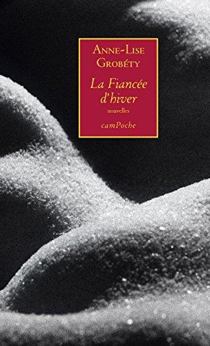La Fiancée d'hiver: Roman poétique de Anne-Lise Grobéty 2016