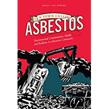 A Town Called Asbestos: Environmental Contamination, Health, and Resilience in a Resource Community (Nature | History | Society)