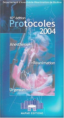 Protocoles 2004 : Anesthésie - Réanimation - Urgences