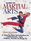Guide to Martial Arts: A Step-by-step-guide Introduction to Taewondo, Judo, Ju-jitsu, Karate & Kung Fu