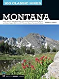 100 Classic Hikes: Montana: Glacier National Park, Western Mountain Ranges, Beartooth Range, Madison and Gallatin Ranges, Bob Marshall Wilderness, Eastern Prairies and Badlands (English Edition)