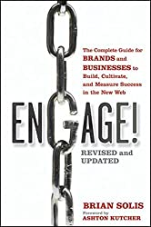 Engage!: The Complete Guide for Brands and Businesses to Build, Cultivate, and Measure Success in the New Web by Brian Solis (2011-03-15)