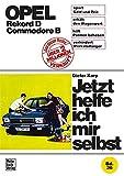 Opel Rekord D / Commodore D: Reprint der 2. Auflage 1974 (Jetzt helfe ich mir selbst)