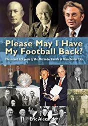 Please May I Have My Football Back: My Life at Manchester City