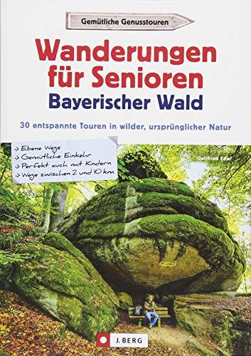 Wanderführer Bayerischer Wald: Wanderungen für Senioren Bayerischer Wald. 30 entspannte Touren in wilder, ursprünglicher Natur. Wandern im Mittelgebirge Bayerwald für Senioren.