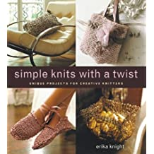 Simple Knits with a Twist: Unique Projects for Creative Knitters by Erika Knight (2004-04-01)