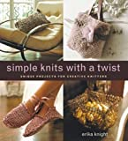 Simple Knits with a Twist: Unique Projects for Creative Knitters by Erika Knight (1-Apr-2004) Paperback