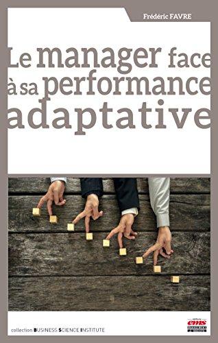 Le manager face à sa performance adaptative (Business Science Institute) par Frédéric Favre