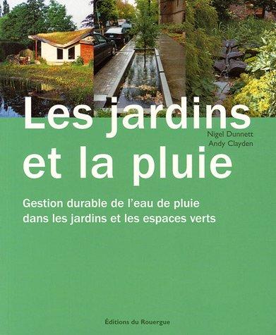 Les jardins et la pluie : Gestion durable de l'eau de pluie dans les jardins et les espaces verts par Nigel Dunnett