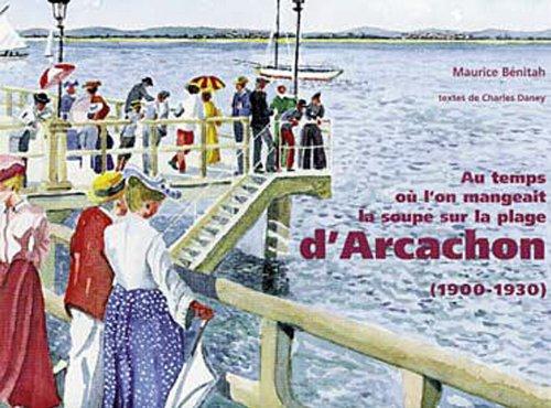 Au temps o l'on mangeait la soupe sur la plage d'Arcachon (1900-1930)