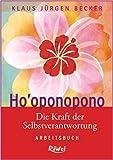 Ho'oponopono: Die Kraft der Selbstverantwortung. Arbeitsbuch