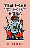Ten Days to Daily Yoga (English Edition)