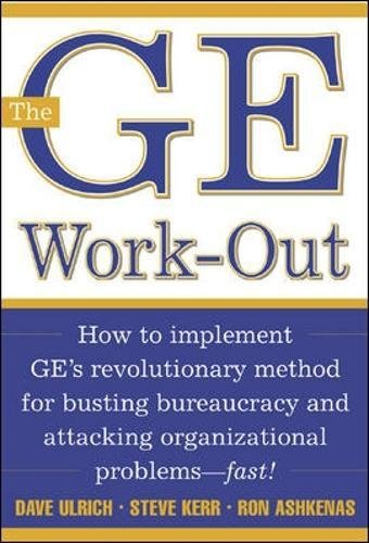 The GE Work-Out: How to Implement GE's Revolutionary Method for Busting Bureaucracy & Attacking Organizational Proble: How to Implement GE's ... - Fast! (General Finance & Investing)