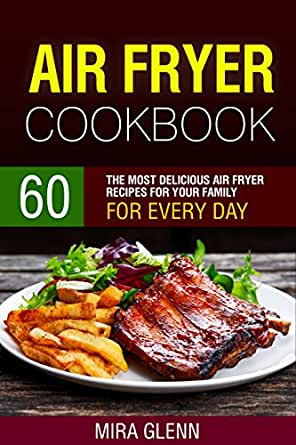 Air Fryer Cookbook: 60 The Most Delicious Air Fryer