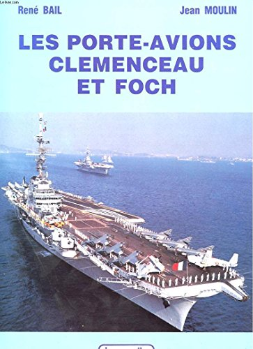 Les Porte-avions Clemenceau et Foch (Vie des navires) par Rene Bail
