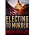 Electing To Murder: A compelling crime thriller (Mac McRyan Mystery Series) (English Edition)