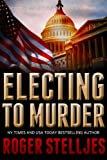 Electing To Murder  (McRyan) by Roger Stelljes