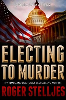 Electing To Murder: A compelling crime thriller (Mac McRyan Mystery Series Book) (English Edition) par [Stelljes, Roger]