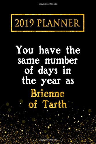 2019 Planner: You Have The Same Number Of Days In The Year As Brienne of Tarth: Brienne of Tarth 2019 Planner