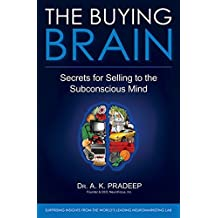 The Buying Brain: Secrets for Selling to the Subconscious Mind by A. K. Pradeep (2010-08-09)