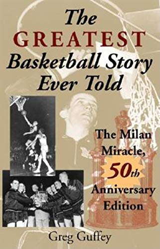 The Greatest Basketball Story Ever Told, 50th Anniversary Edition: The Milan Miracle por Greg L. Guffey