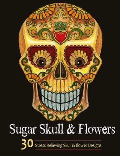 Adult Coloring Books: Sugar Skull and Flower : Coloring Books For Adults Featuring Stress Relieving Sugar Skull, Day of the Dead and Dia De Muertos Designs by Adult Coloring Books (2016-06-06)