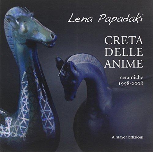 Creta delle anime. Ceramiche 1998-2008. Ediz. illustrata (Istanti e riflessi) por Lena Papadaki