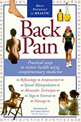 Back Pain: Practical Ways to Restore Health Using Complementary Medicine (Help Yourself to Health)
