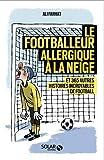 Le footballeur allergique à la neige - Et 365 autres histoires incroyables de football