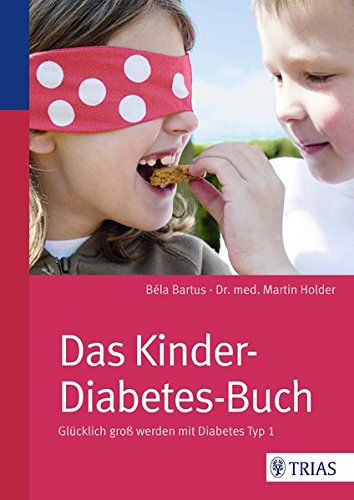 Das Kinder-Diabetes-Buch: Glücklich groß werden mit Diabetes Typ 1 (Bücher Diabetes)