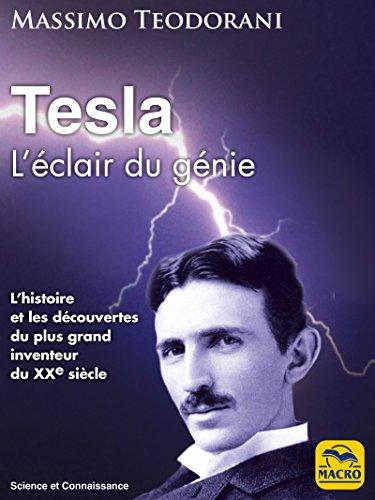 Tesla - L'éclair de génie: L'histoire et les découvertes du plus grand inventeur du XXe siècle