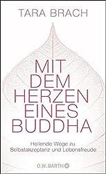 Mit dem Herzen eines Buddha: Heilende Wege zu Selbstakzeptanz und Lebensfreude by Tara Brach (2013-09-02)