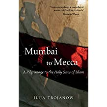 Mumbai To Mecca: A Pilgrimage to the Holy Sites of Islam (Armchair Traveller)