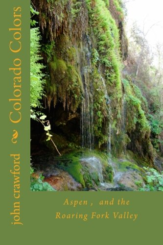 Colorado Colors: Aspen ,  and the Roaring Fork Valley -