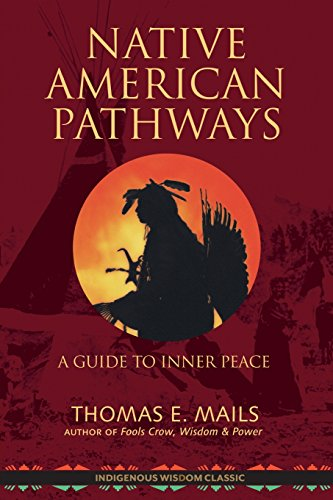Native American Pathways: A Guide to Inner Peace por Thomas E. Mails