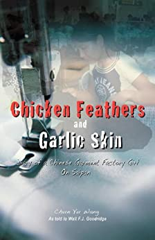 Chicken Feathers & Garlic Skin: Diary of a Chinese Garment Factory Girl on Saipan (English Edition) von [Wang, Chun Yu, Goodridge, Walt F.J.]